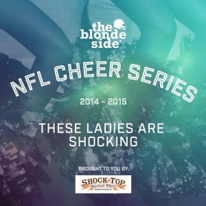 2014-2015 NFL Cheer Series Presented by Shock Top because these ladies are SHOCKING